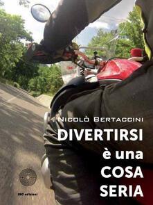 Divertirsi è una cosa seria - Nicolò Bertaccini - copertina
