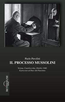 Il processo Mussolini. Verona, Castelvecchio, ottobre 1946. Il processo al duce del fascismo - Paolo Pavolini - copertina