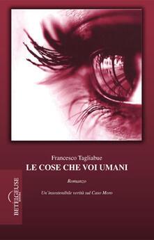 Le cose che voi umani - Francesco Tagliabue - copertina