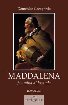 Maddalena. Femmina di locanda - Domenico Cacopardo - copertina