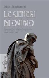 Le ceneri di Ovidio. Relegato dal potere nel gelido Ponto, una volta vide morire il mare, e allora pensò che non sarebbe tornato a Roma