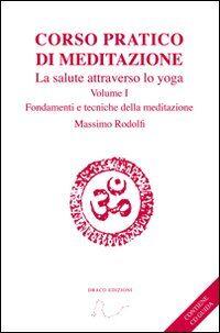 Corso pratico di meditazione. La salute attraverso lo yoga. Con CD Audio. Vol. 1: Fondamenti e tecniche della meditazione.