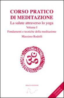 Corso pratico di meditazione. La salute attraverso lo yoga. Con CD Audio. Vol. 1: Fondamenti e tecniche della meditazione..pdf