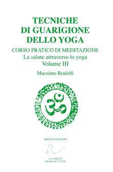 Tecniche di guarigione dello yoga. Corso pratico di meditazione. La salute attraverso lo yoga. Vol. 3.pdf