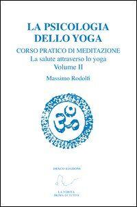 Corso pratico di meditazione. La salute attraverso lo yoga. Vol. 2: La psicologia dello yoga.