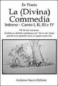 La (Divina) Commedia. Inferno, canto I, II, III e IV. De divino cià poco. Arifatta in dialetto romanesco pe' favve fa' du' risate