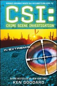 Libro CSI. Crime scene investigation. In extremis Ken Goddard