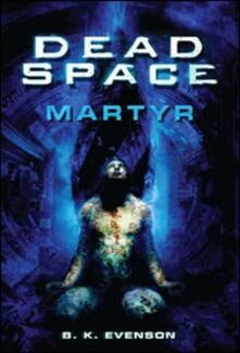 Dead space. Martyr - B. K. Evenson - copertina