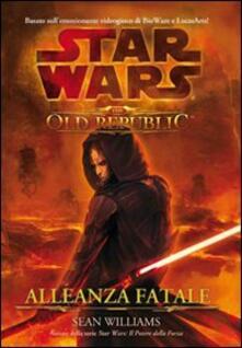 Star wars the old republic. Allenza fatale - Sean Williams - copertina