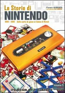 La storia di Nintendo 1889-1980. Dalla carta da gioco ai game&watch - Florent Gorges,Isao Yamazaki - copertina