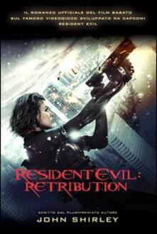 Resident Evil. Retribution - John Shirley - copertina
