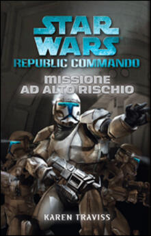 Missione ad alto rischio. Star Wars. Republic Commando - Karen Traviss - copertina