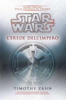 Star Wars. L'erede dell'impero. La trilogia di Thrawn. Vol. 1 - Timothy Zahn - copertina