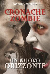 Un nuovo orizzonte. Cronache zombie. Vol. 4