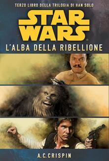 Star Wars. L'alba della ribellione. La trilogia di Han Solo. Vol. 3 - Christian La Via Colli,Ann C. Crispin - ebook