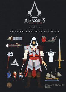 Assassin's creed graphics. L'universo descritto in infografica - Delalande Guillaume - copertina