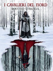 I cavalieri del Nord - Matteo Strukul - copertina