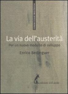 La via dell'austerità. Per un nuovo modello di sviluppo - Enrico Berlinguer - copertina