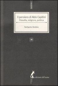 Il pensiero di Aldo Capitini. Filosofia, religione, politica