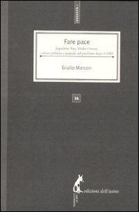 Fare pace. Jugoslavia, Iraq, Medio Oriente: culture politiche e pratiche del pacifismo italiano dopo il 1989