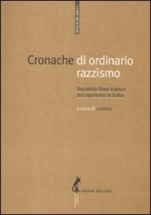 Cronache di ordinario razzismo. Secondo libro bianco sul razzismo in Italia - copertina
