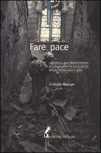 Fare pace. Jugoslavia, Iraq, Medio Oriente: culture politiche e pratiche del pacifismo dopo il 1989