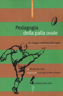 Pedagogia della palla ovale. Un viaggio nell'Italia del rugby - Nicola De Cilia - copertina