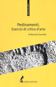 Libro Pedinamenti. Esercizi di critica d'arte Maurizio Cecchetti