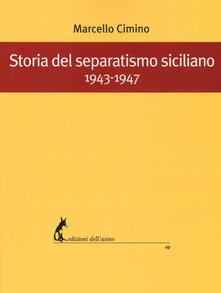 Storia del separatismo siciliano. 1943-1947 - Marcello Cimino - copertina