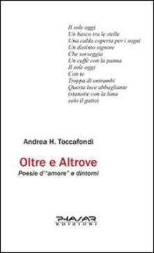 Oltre e altrove. Poesie d'«amore» e dintorni - Andrea H. Toccafondi - copertina