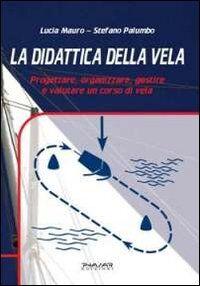 La didattica della vela. Progettare, organizzare, gestire e valutare un corso di vela