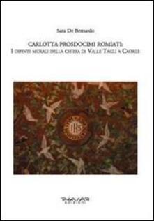 Carlotta Prosdocimi Romiati. I dipinti murali della chiesa di Valle Tagli a Caorle. Ediz. illustrata - Sara De Bernardo - copertina