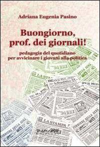 Buongiorno, prof. dei giornali! Pedagogia del quotidiano per avvicinare i giovani alla politica