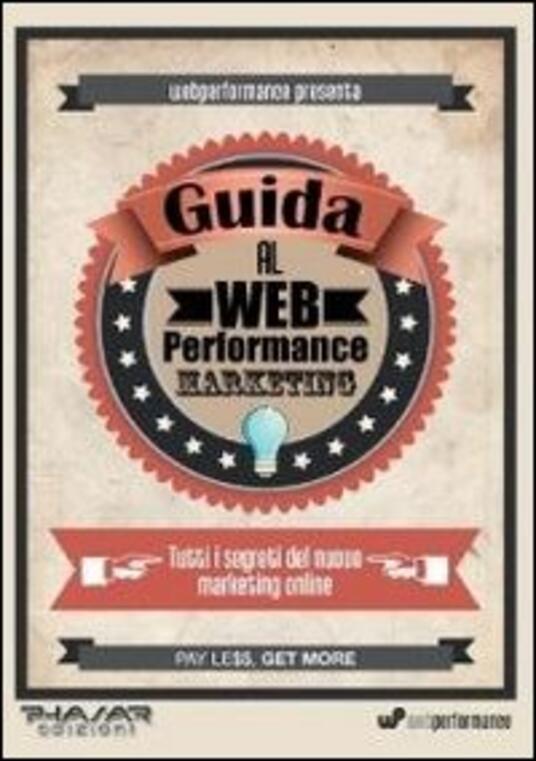 Guida al web performance marketing. Tutti i segreti del nuovo marketing online - Alessandro Scartezzini - copertina