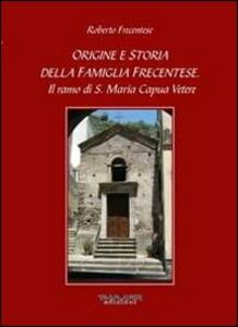Origine e storia della famiglia Frecentese. Il ramo di S. Maria Capua Vetere