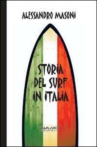 Storia del surf in Italia. Sport e cultura nei ricordi dei protagonisti - Alessandro Masoni - copertina
