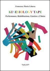 Kinesiology tape. Performance, riabilitazione, estetica e clinica