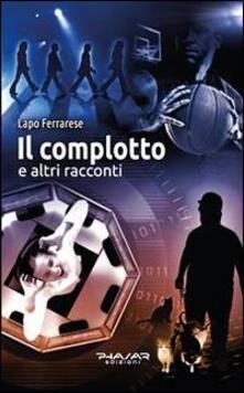 Il complotto e altri racconti - Lapo Ferrarese - copertina