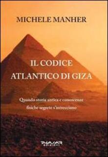 Il codice Atlantico di Giza. Quando storia antica e conoscenze fisiche segrete s'intrecciano - Michele Manher - copertina