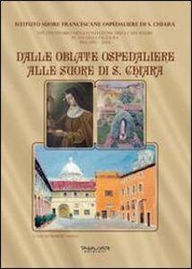 Dalle Oblate Ospedaliere alle suore di S. Chiara. Nel centenario della fondazione della Casa Madre in via della Faggiola. Pisa (1913-2013)