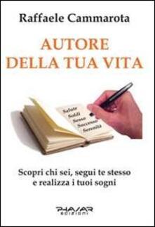 Autore della tua vita. Scopri chi sei, segui te stesso e realizza i tuoi sogni - Raffaele Cammarota - copertina