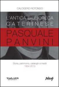 L' antica biblioteca caterinese Pasquale Panvini. Storia, patrimonio, cataloghi e inediti. 1854-2013