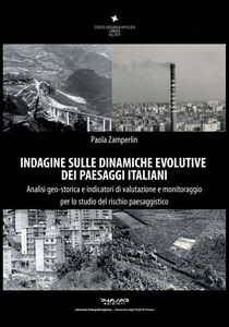 Indagine sulle dinamiche evolutive dei paesaggi italiani. Analisi geo-storica e indicatori di valutazione e monitoraggio per lo studio del rischio paesaggistico