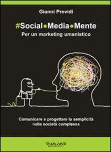 Social.Media.Mente. Per un marketing umanistico. Comunicare e progettare la semplicità nella società complessa