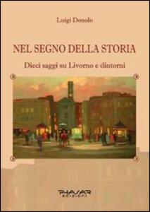 Nel segno della storia. Dieci saggi su Livorno e dintorni