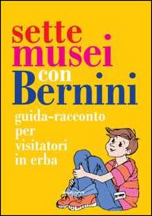 Sette musei con Bernini. Guida-racconto per visitatori in erba. Ediz. illustrata - Isabella Botti - copertina