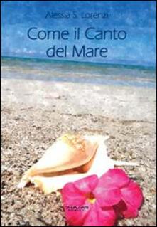 Come il canto del mare. Raccolta di pensieri, frasi, aforismi e riflessioni - Alessia S. Lorenzi - copertina