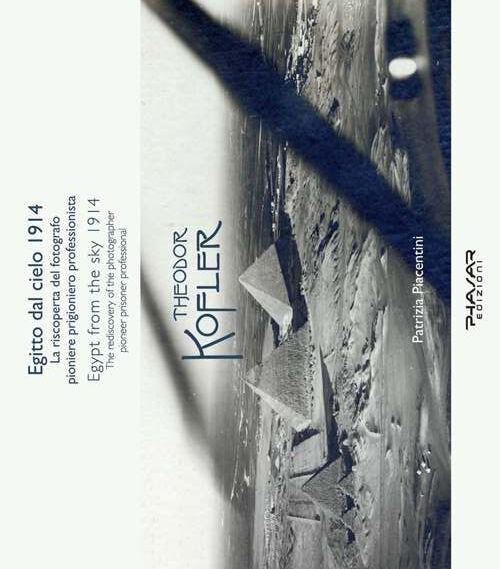 Egitto dal cielo, 1914. La riscoperta del fotografo, pioniere, prigioniero, professionista Theodor Kofler. Ediz. italiana e inglese