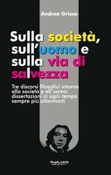 Sulla società, sull'uomo e sulla via di salvezza - Andrea Grieco - copertina
