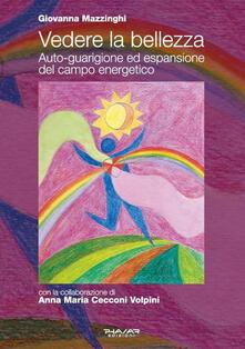 Vedere la bellezza. Auto-guarigione ed espansione del campo energetico - Giovanna Mazzinghi - copertina